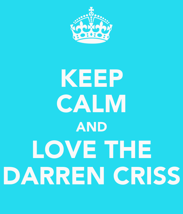 KEEP CALM AND LOVE THE DARREN CRISS