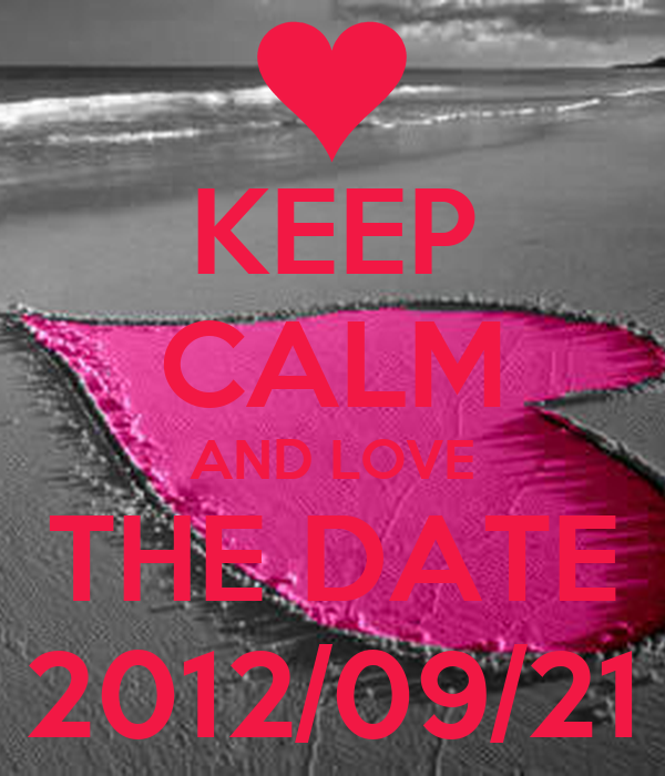KEEP CALM AND LOVE THE DATE 2012/09/21