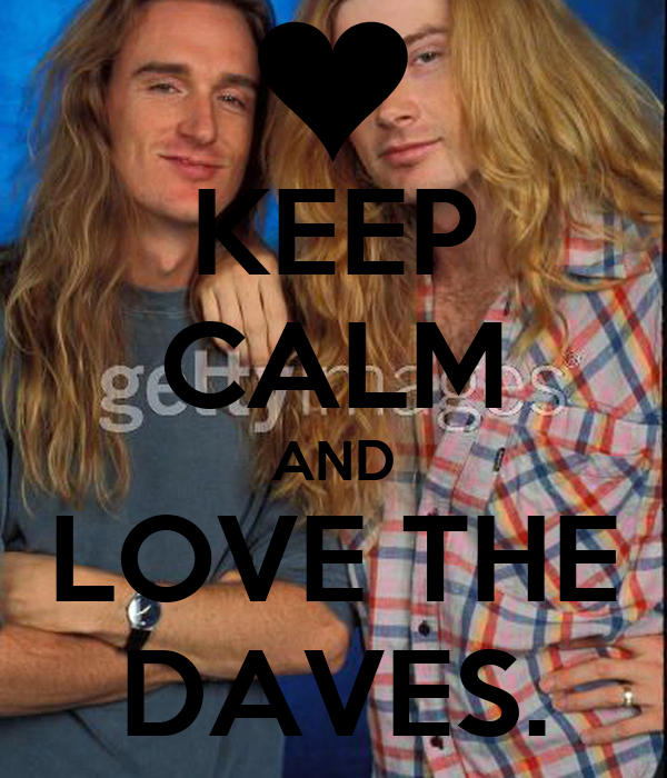 KEEP CALM AND LOVE THE DAVES.