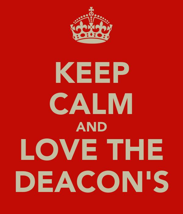 KEEP CALM AND LOVE THE DEACON'S