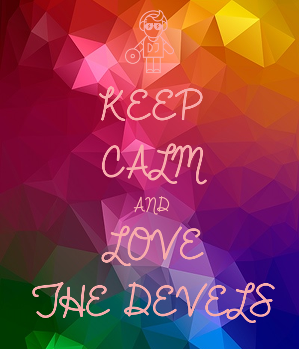 KEEP  CALM AND LOVE THE DEVELS