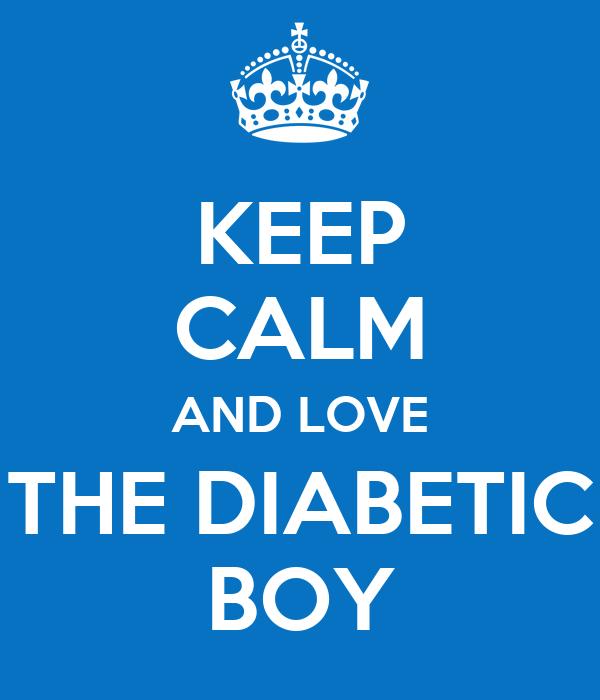 KEEP CALM AND LOVE THE DIABETIC BOY