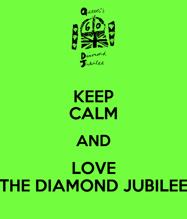 KEEP CALM AND LOVE THE DIAMOND JUBILEE