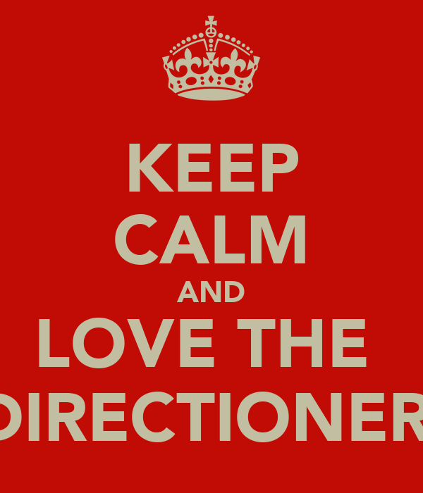 KEEP CALM AND LOVE THE   DIRECTIONERS