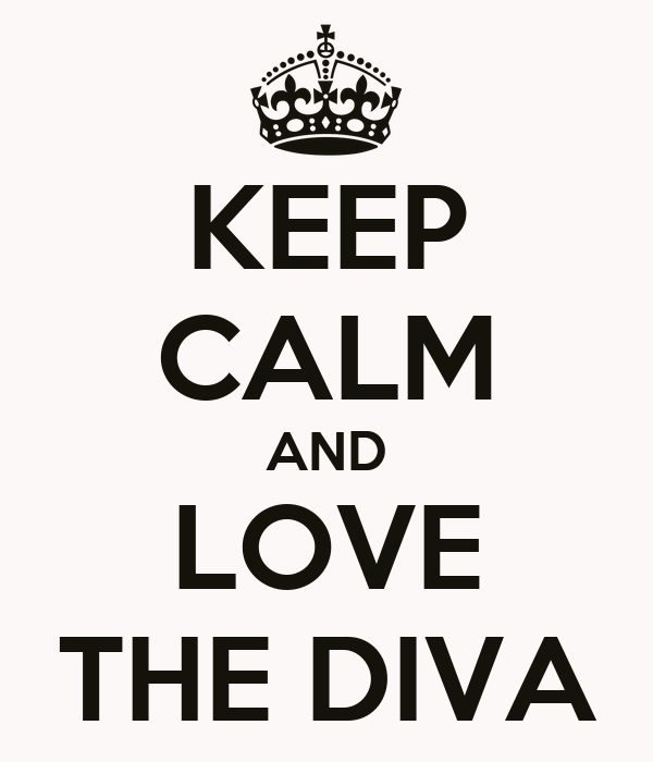KEEP CALM AND LOVE THE DIVA