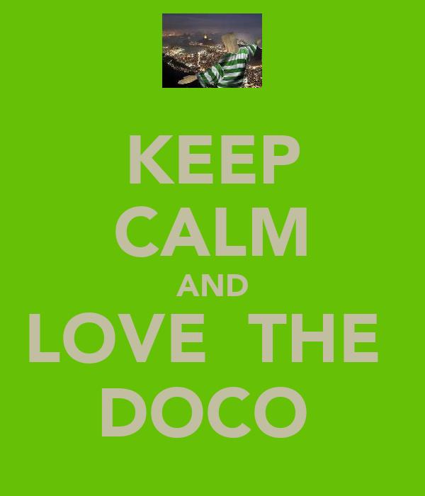 KEEP CALM AND LOVE  THE  DOCO