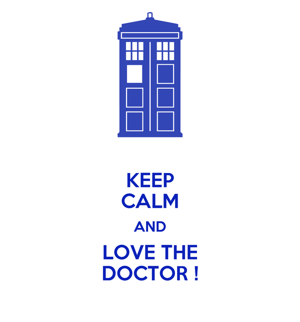 KEEP CALM AND LOVE THE DOCTOR !
