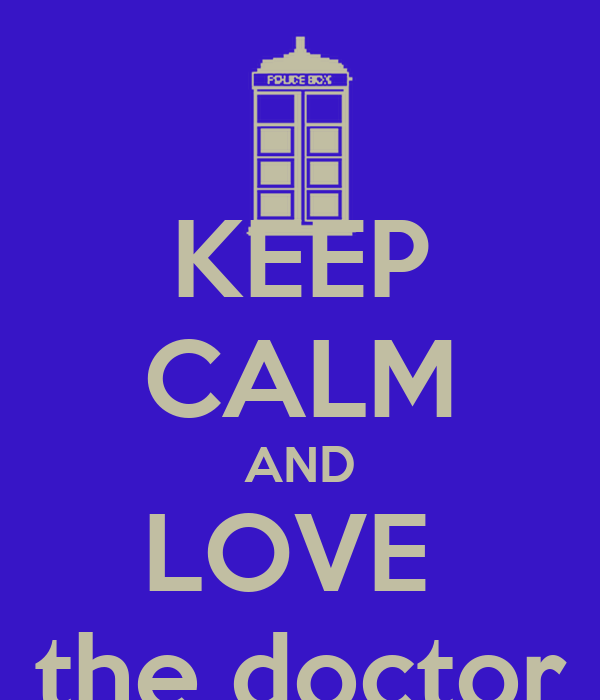 KEEP CALM AND LOVE  the doctor