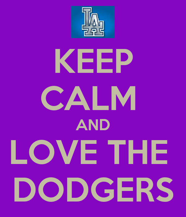 KEEP CALM  AND LOVE THE  DODGERS