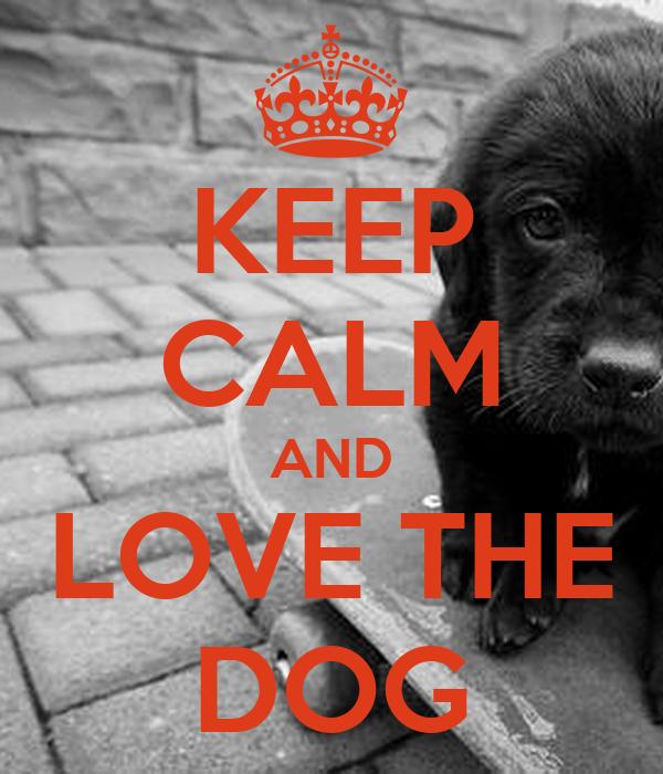KEEP CALM AND LOVE THE DOG