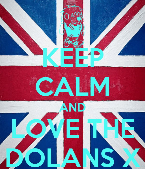 KEEP CALM AND LOVE THE DOLANS X
