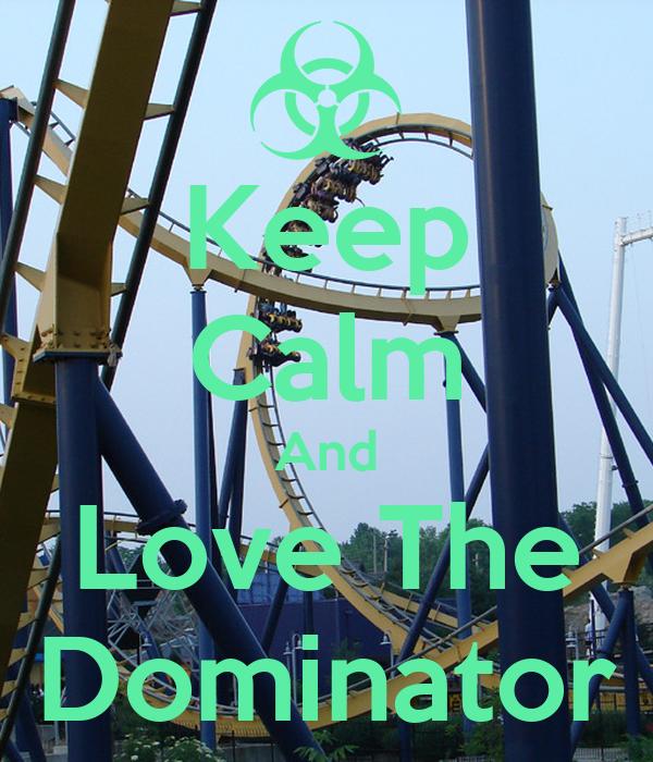 Keep Calm And Love The Dominator