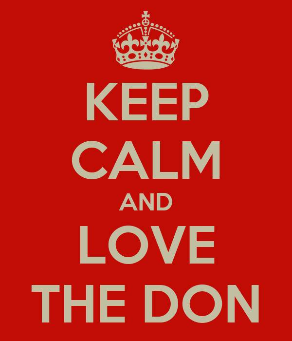 KEEP CALM AND  LOVE  THE DON