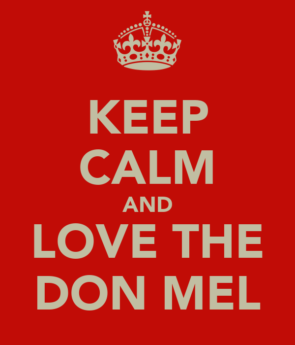 KEEP CALM AND LOVE THE DON MEL