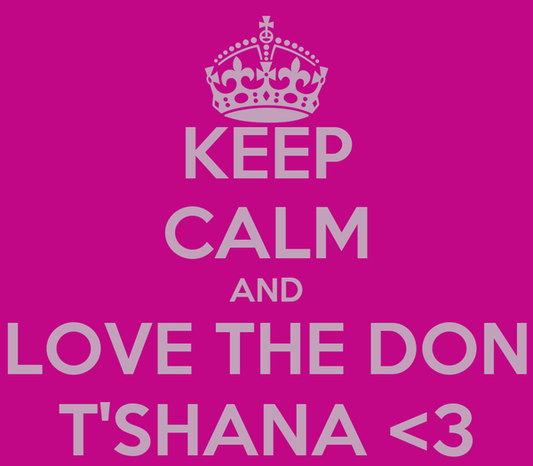 KEEP CALM AND LOVE THE DON T'SHANA <3
