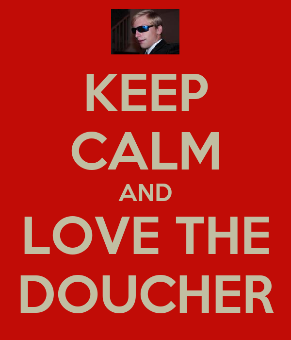 KEEP CALM AND LOVE THE DOUCHER