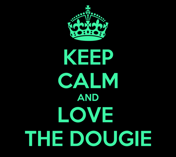 KEEP CALM AND LOVE   THE DOUGIE