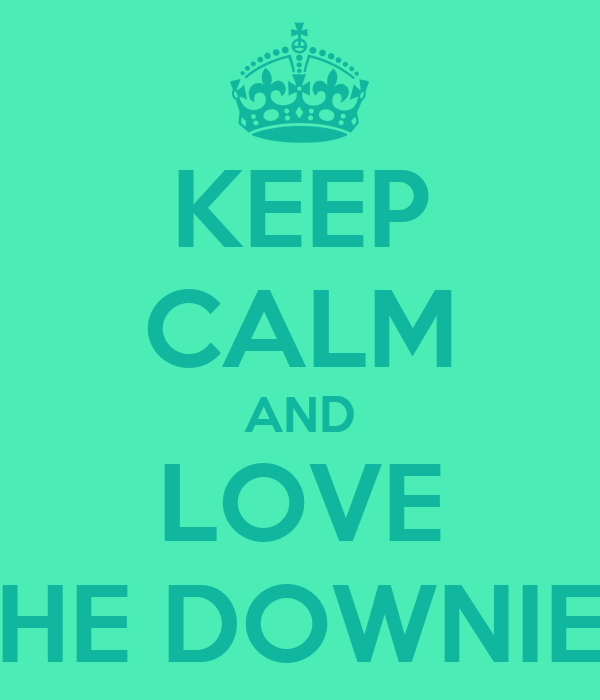 KEEP CALM AND LOVE THE DOWNIES
