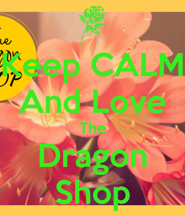 Keep CALM And Love The Dragon Shop