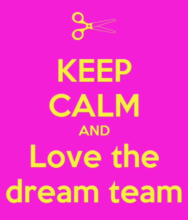 KEEP CALM AND Love the dream team