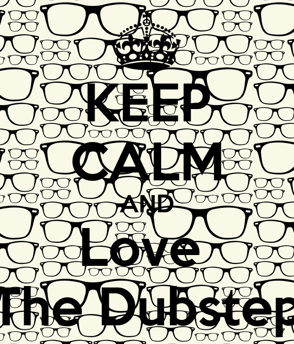 KEEP CALM AND Love  The Dubstep