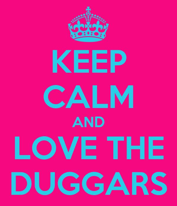 KEEP CALM AND LOVE THE DUGGARS