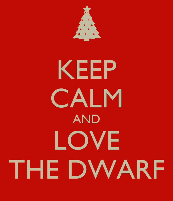 KEEP CALM AND LOVE THE DWARF