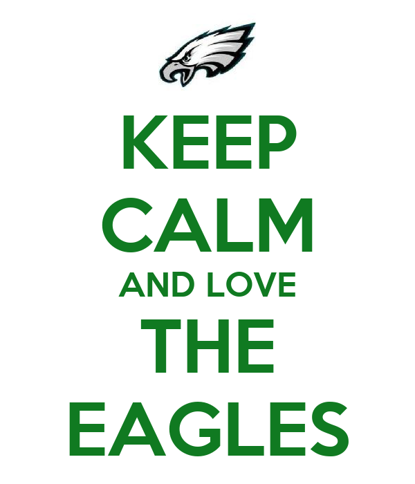 KEEP CALM AND LOVE THE EAGLES