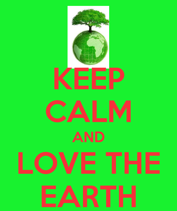 KEEP CALM AND LOVE THE EARTH