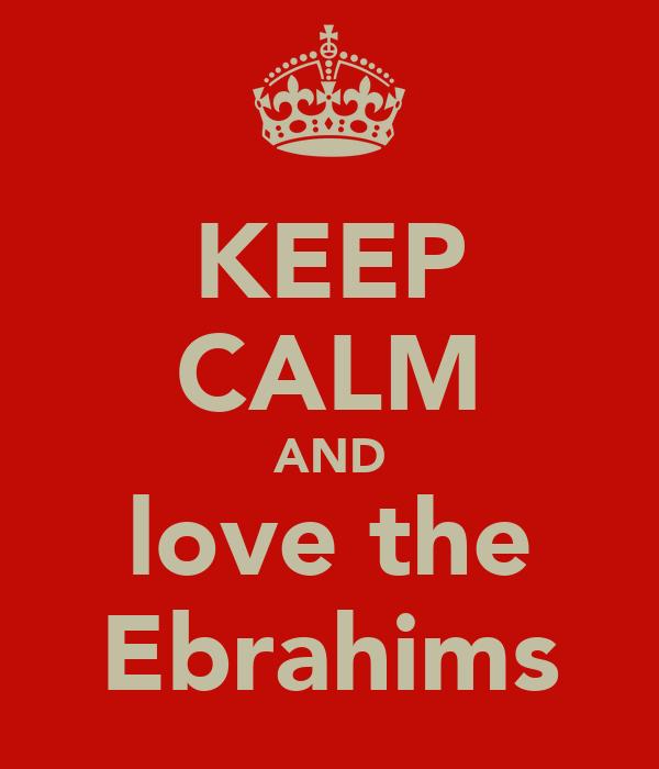 KEEP CALM AND love the Ebrahims