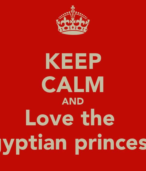 KEEP CALM AND Love the  Egyptian princesse