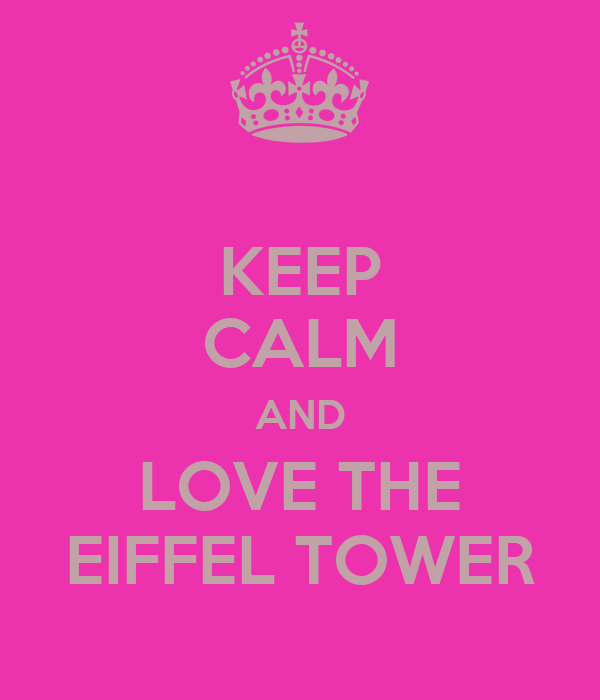 KEEP CALM AND LOVE THE EIFFEL TOWER