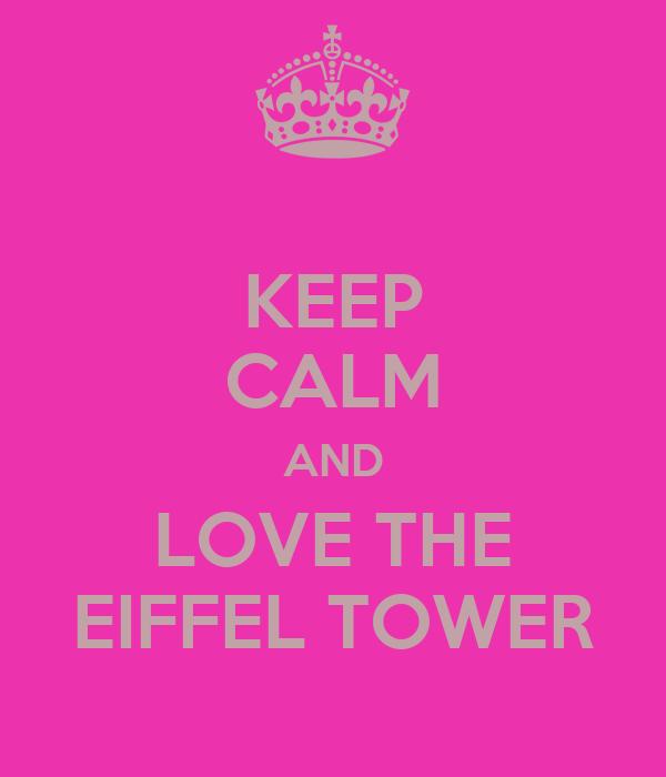 KEEP CALM AND LOVE THE EIFFEL TOWER