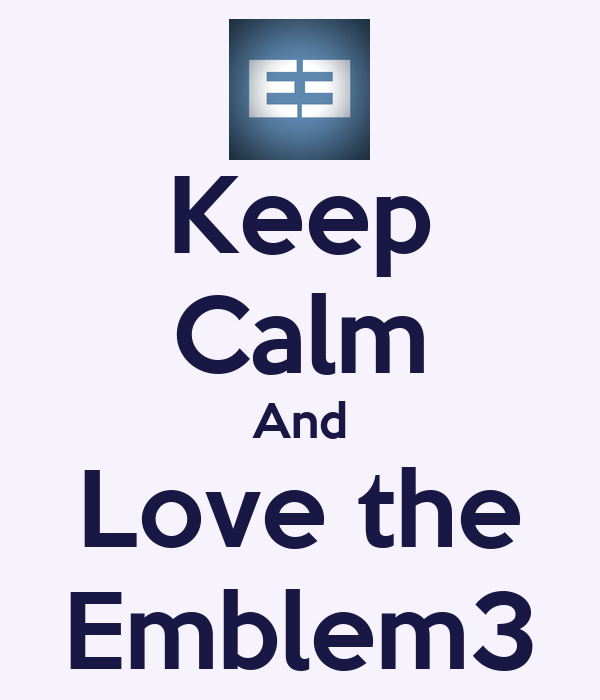 Keep Calm And Love the Emblem3