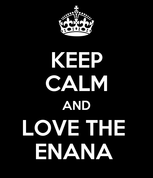 KEEP CALM AND LOVE THE  ENANA