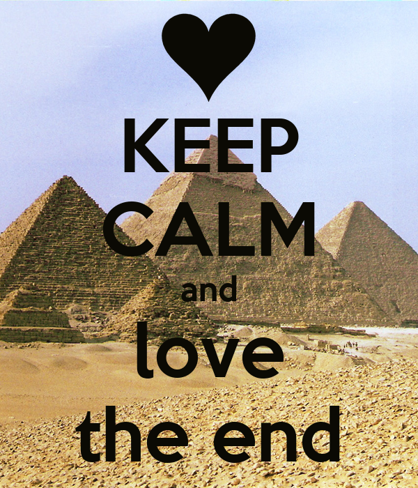 KEEP CALM and love the end