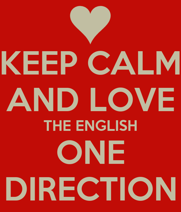 KEEP CALM AND LOVE THE ENGLISH ONE DIRECTION