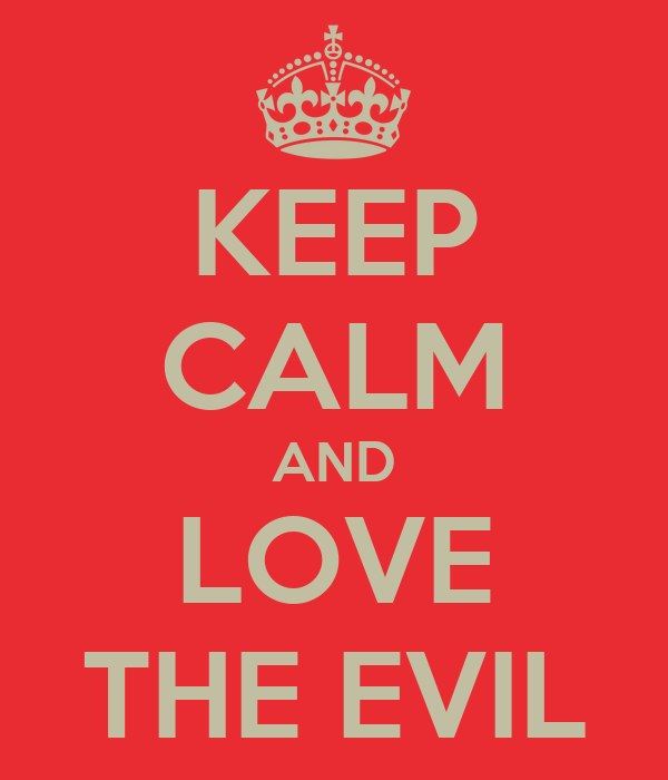 KEEP CALM AND LOVE THE EVIL