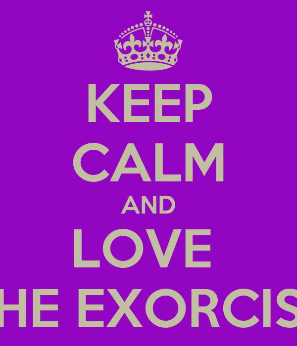 KEEP CALM AND LOVE  THE EXORCIST