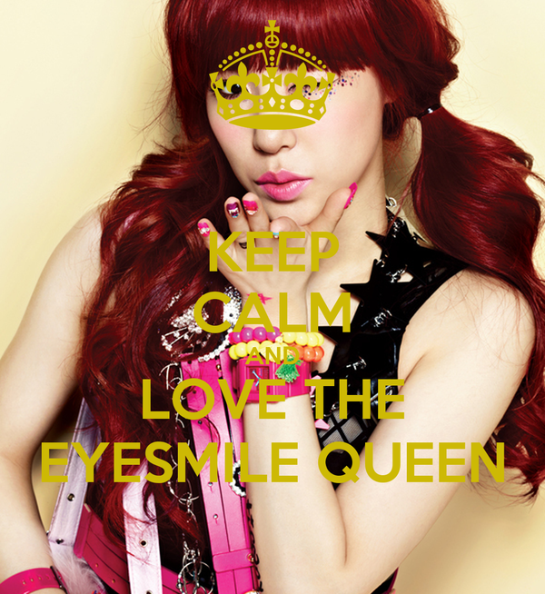 KEEP CALM AND LOVE THE EYESMILE QUEEN