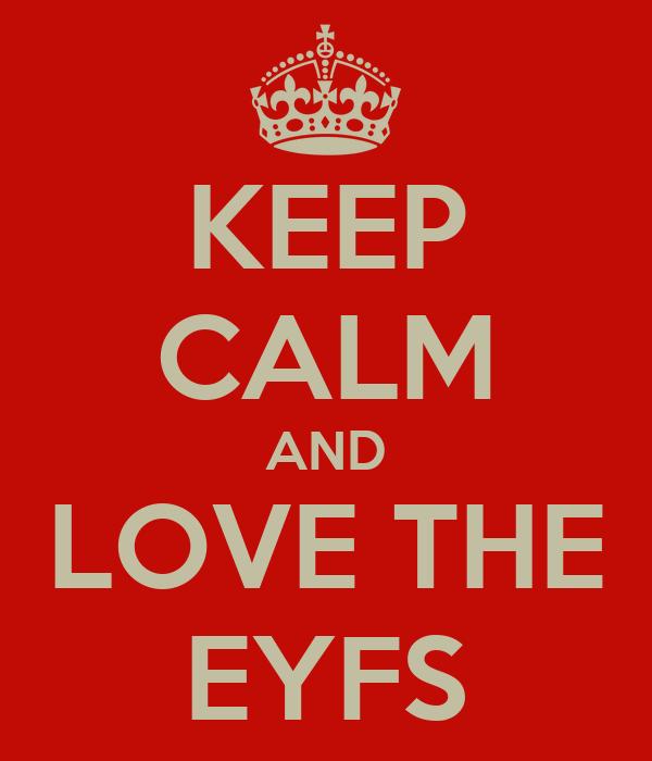 KEEP CALM AND LOVE THE EYFS