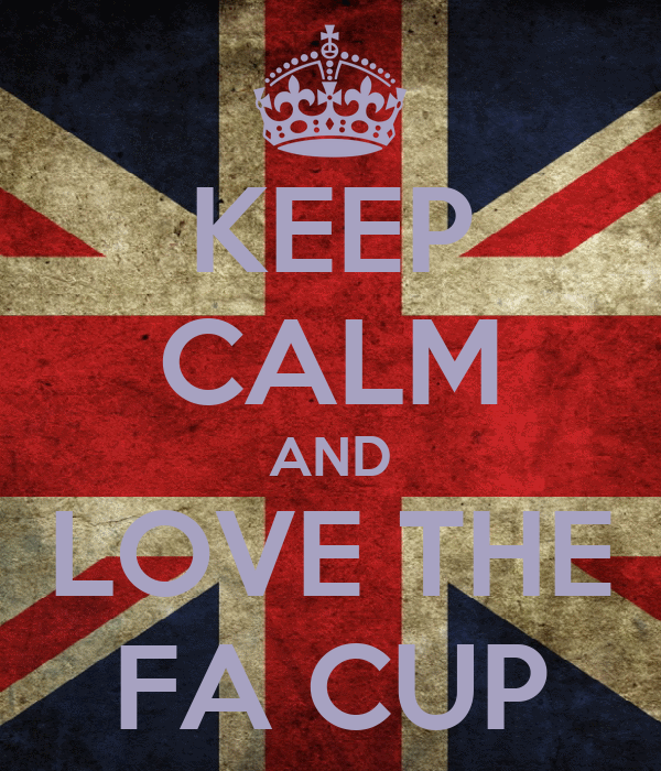 KEEP CALM AND LOVE THE FA CUP