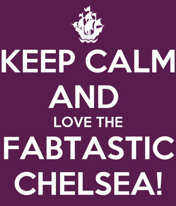 KEEP CALM AND  LOVE THE FABTASTIC CHELSEA!