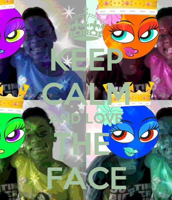 KEEP CALM AND LOVE THE  FACE