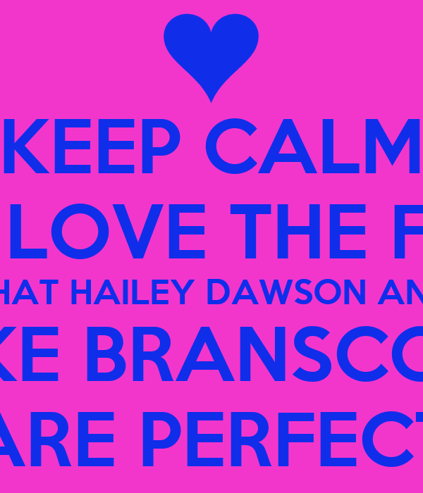 KEEP CALM AND LOVE THE FACT  THAT HAILEY DAWSON AND BLAKE BRANSCOMBE ARE PERFECT
