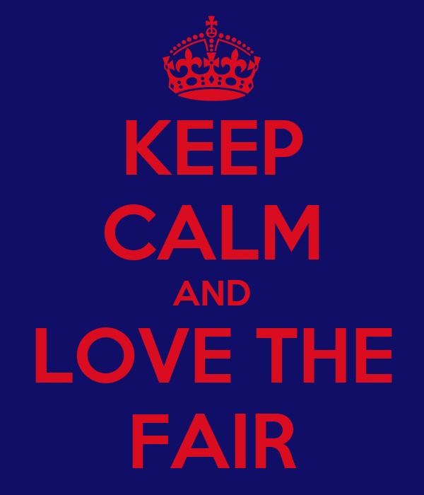 KEEP CALM AND LOVE THE FAIR