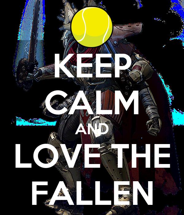 KEEP CALM AND LOVE THE FALLEN
