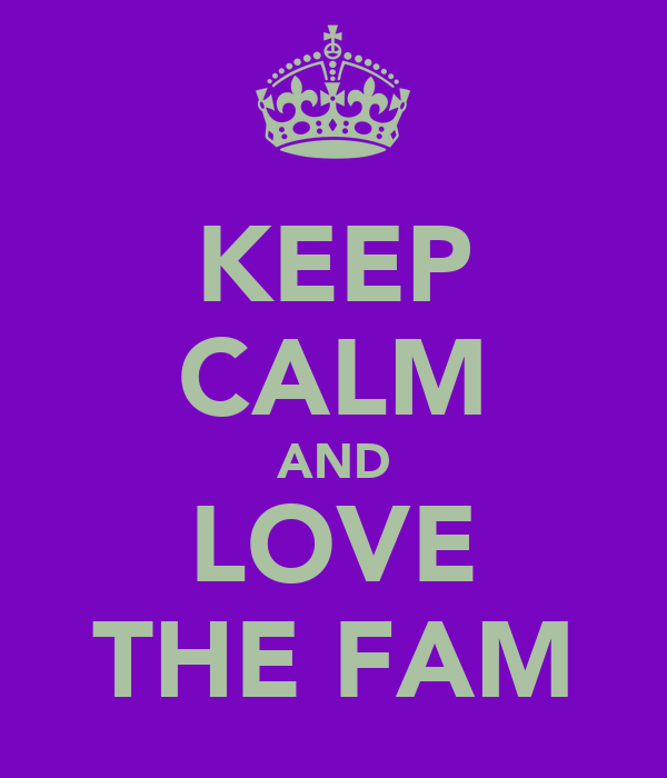 KEEP CALM AND LOVE THE FAM