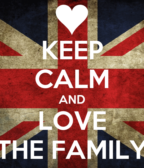 KEEP CALM AND LOVE THE FAMILY