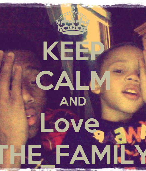 KEEP CALM AND Love  THE_FAMILY